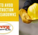 How to Avoid Construction Site Breakdowns